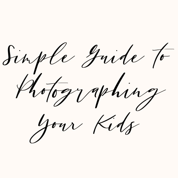 Guide to Photographing Your Kids
